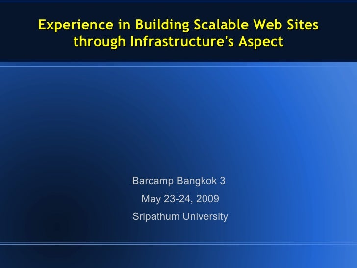 Experience in Building Scalable Web Sites     through Infrastructure's Aspect                  Barcamp Bangkok 3          ...