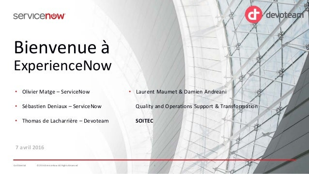 © 2016 ServiceNow All Rights Reserved 1Confidential 1© 2016 ServiceNow All Rights ReservedConfidential Bienvenue à Experie...