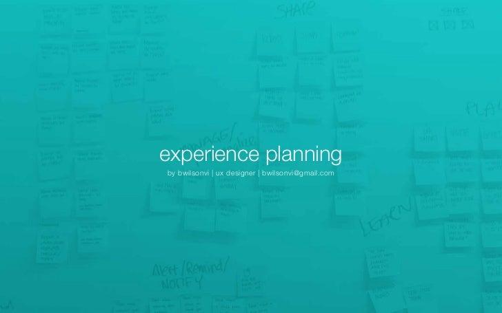 experience planningby bwilsonvi | ux designer | bwilsonvi@gmail.com