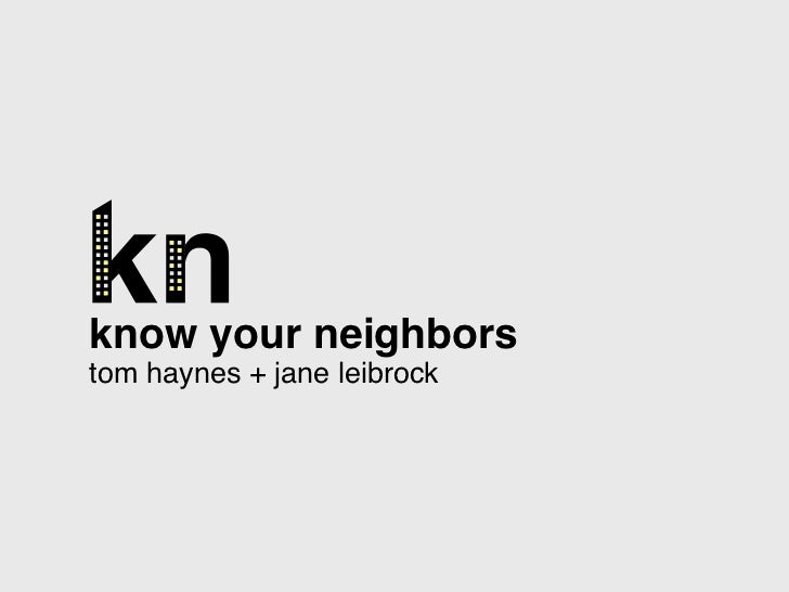 know your neighborstom haynes + jane leibrock