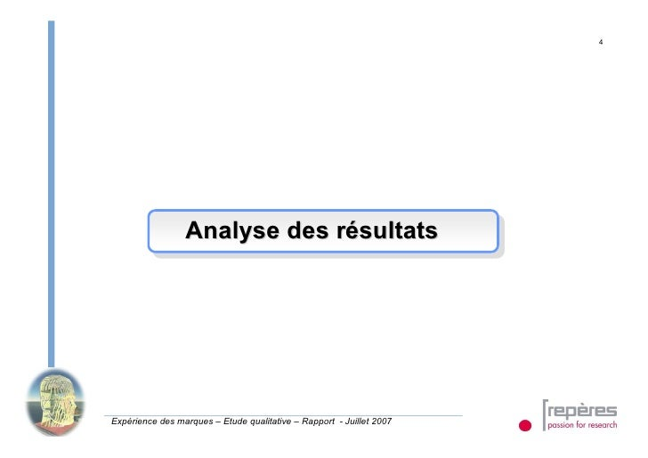 4                      Analyse des résultats     Expérience des marques – Etude qualitative – Rapport - Juillet 2007