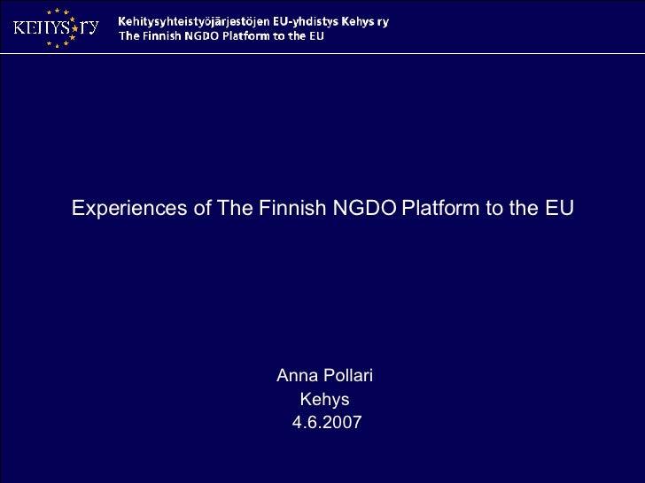 Experiences of The Finnish NGDO Platform to the EU Anna Pollari  Kehys  4.6.2007