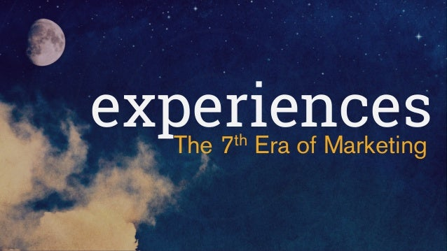 experiencesThe 7th Era of Marketing
