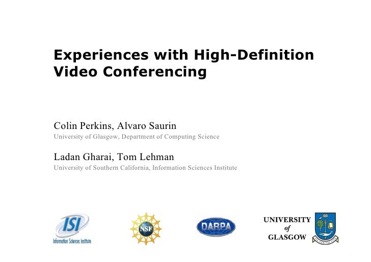 Experiences with High-Definition Video Conferencing   Colin Perkins, Alvaro Saurin University of Glasgow, Department of Co...