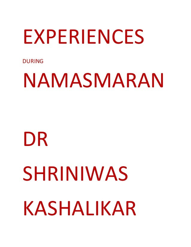 EXPERIENCES DURING NAMASMARAN DR SHRINIWAS KASHALIKAR