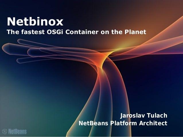 Netbinox The fastest OSGi Container on the Planet Jaroslav Tulach NetBeans Platform Architect