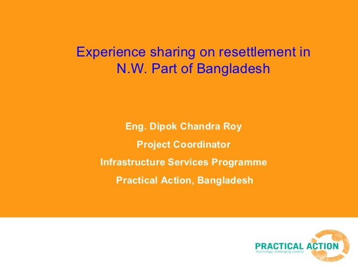 Experience sharing on resettlement in N.W. Part of Bangladesh Eng. Dipok Chandra Roy  Project Coordinator  Infrastructure ...