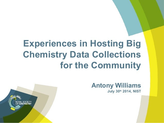 Experiences in Hosting Big Chemistry Data Collections for the Community Antony Williams July 30th 2014, NIST