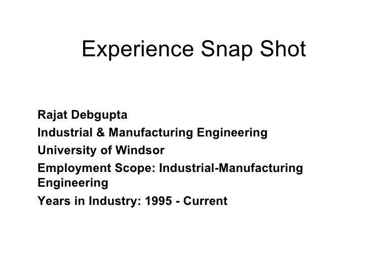 Experience Snap Shot Rajat Debgupta Industrial & Manufacturing Engineering  University of Windsor Employment Scope: Indust...