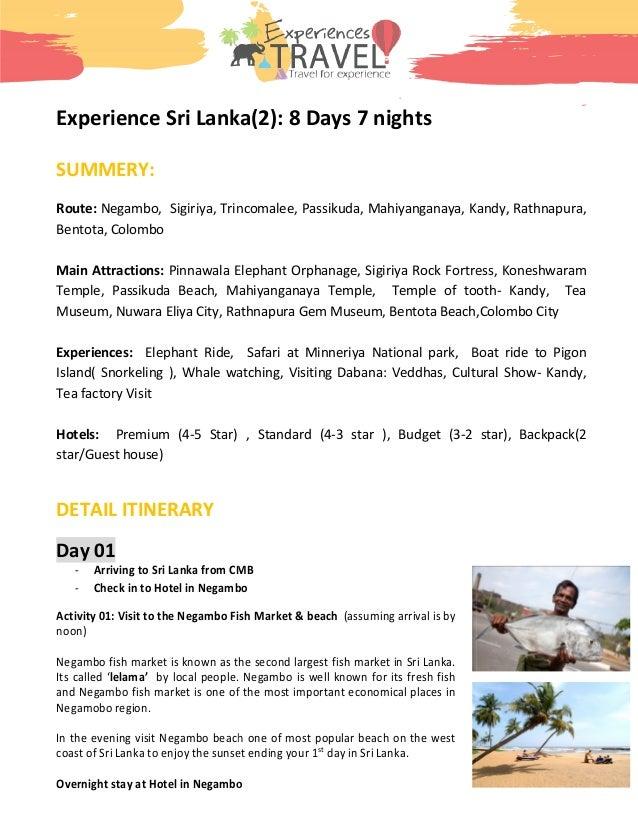Experience Sri Lanka SUMMERY: Route: Negambo, Sigiriya, Trincomalee, Passikud Bentota, Colombo Main Attractions: Pinnawala...