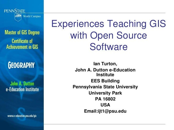Experiences Teaching GIS with Open Source Software<br />Ian Turton,<br />John A. Dutton e-Education Institute<br />EES Bui...