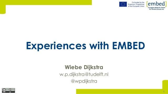 [Wiebe Dijkstra w.p.dijkstra@tudelft.nl @wpdijkstra Experiences with EMBED 1