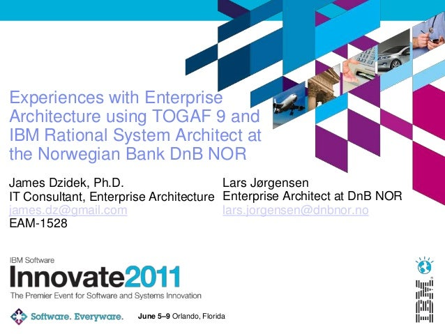 June 5–9 Orlando, FloridaExperiences with EnterpriseArchitecture using TOGAF 9 andIBM Rational System Architect atthe Norw...