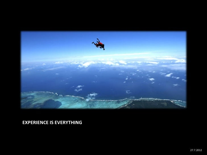 EXPERIENCE IS EVERYTHING                           27.7.2012