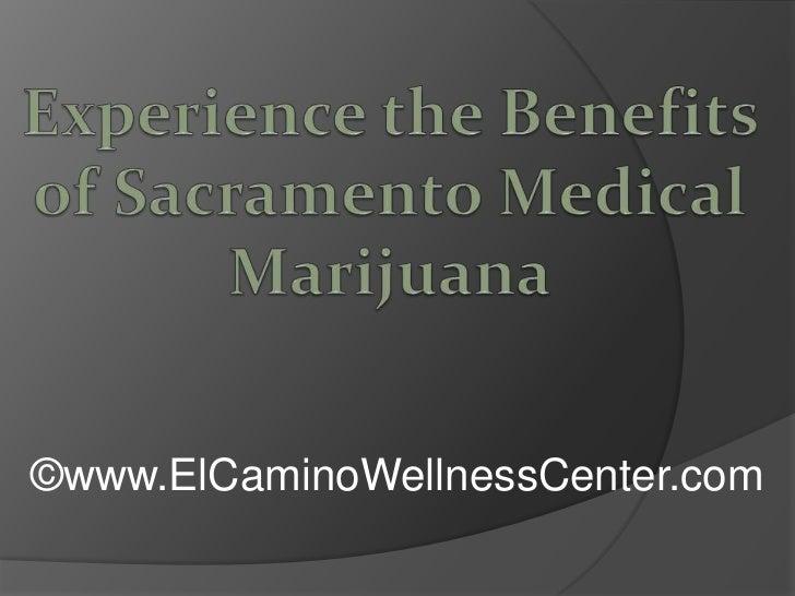 Experience the Benefits of Sacramento Medical Marijuana<br />©www.ElCaminoWellnessCenter.com<br />
