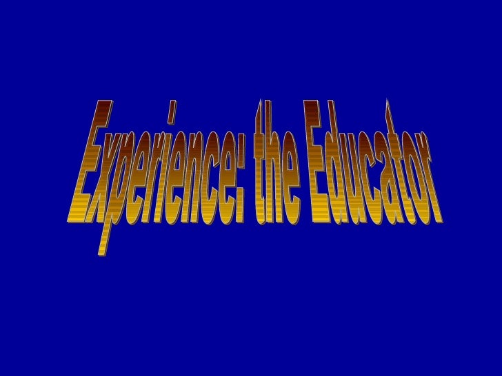 Experience: the Educator