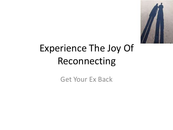 Experience The Joy Of    Reconnecting    Get Your Ex Back
