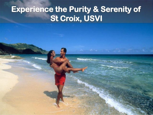 Experience the Purity & Serenity of  St Croix, USVI  Experience the Purity & Serenity of St Croix, USVI
