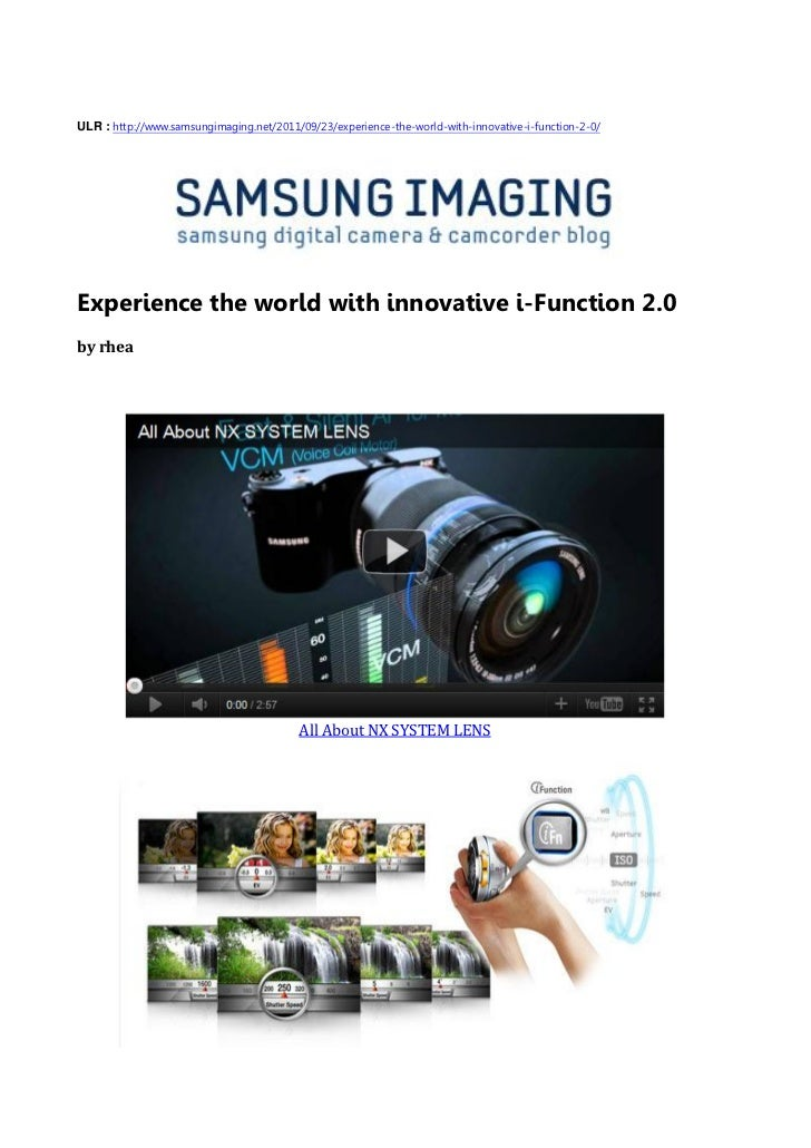 ULR : http://www.samsungimaging.net/2011/09/23/experience-the-world-with-innovative-i-function-2-0/Experience the world wi...