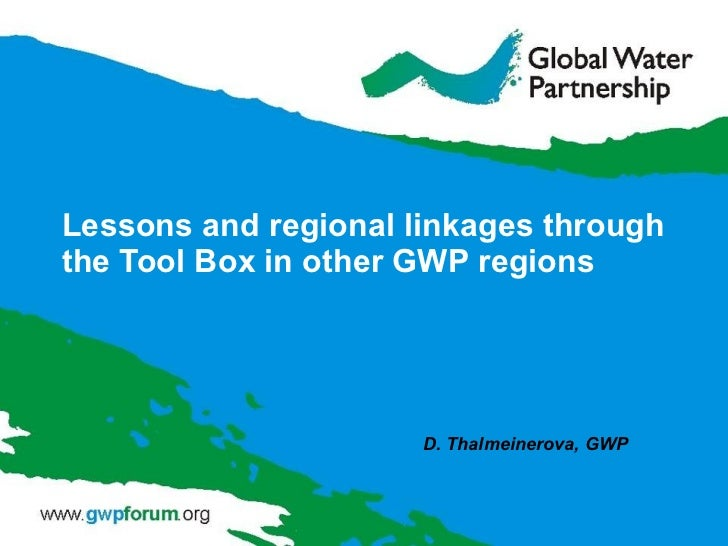 Lessons and regional linkages through the Tool Box in other GWP regions D. Thalmeinerova, GWP
