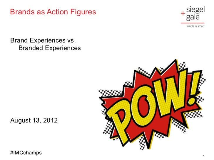 Brands as Action FiguresBrand Experiences vs.  Branded ExperiencesAugust 13, 2012#IMCchamps                           1