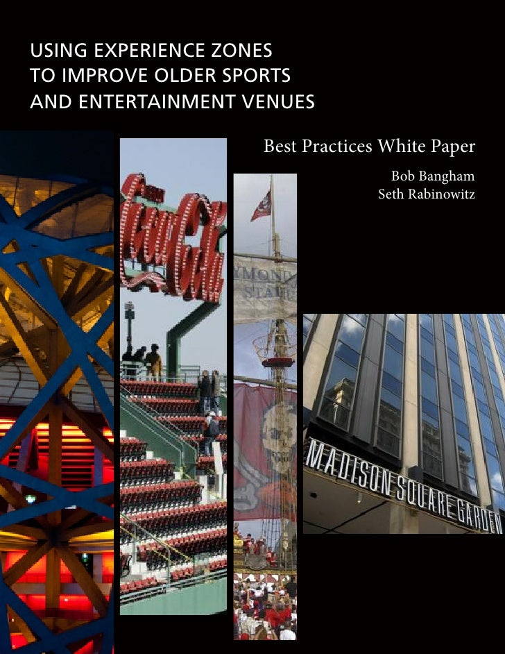 USING EXPERIENCE ZONES TO IMPROVE OLDER SPORTS AND ENTERTAINMENT VENUES                     Best Practices White Paper    ...