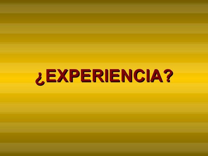 ¿EXPERIENCIA?