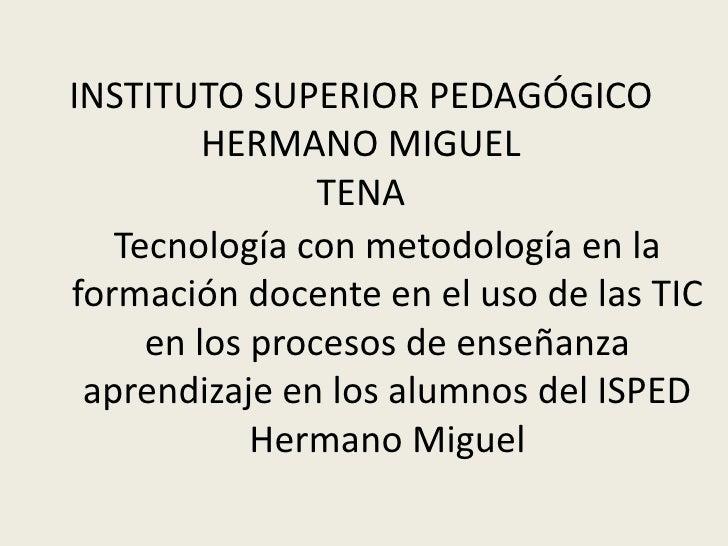 INSTITUTO SUPERIOR PEDAGÓGICO         HERMANO MIGUEL                TENA   Tecnología con metodología en laformación docen...
