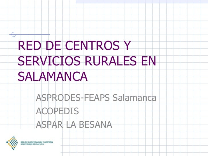 RED DE CENTROS Y SERVICIOS RURALES EN SALAMANCA ASPRODES-FEAPS Salamanca ACOPEDIS ASPAR LA BESANA