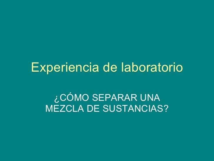 Experiencia de laboratorio ¿CÓMO SEPARAR UNA MEZCLA DE SUSTANCIAS?