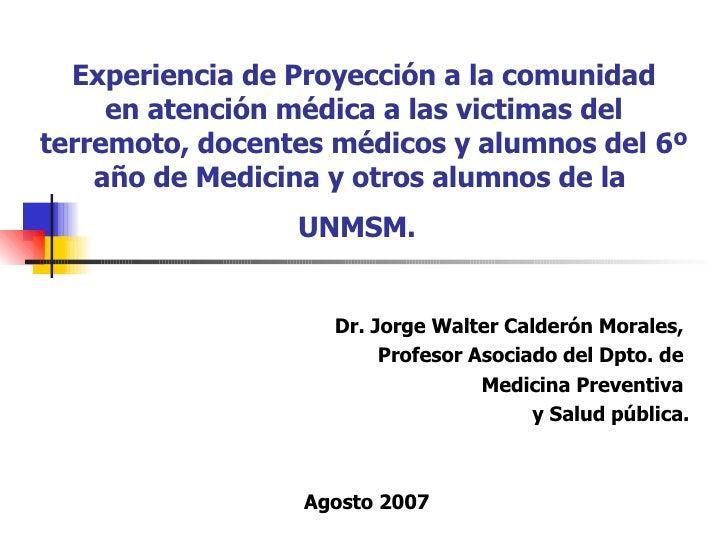 Experiencia de Proyección a la comunidad enatención médica a las victimas del terremoto, docentes médicos y alumnos del 6...