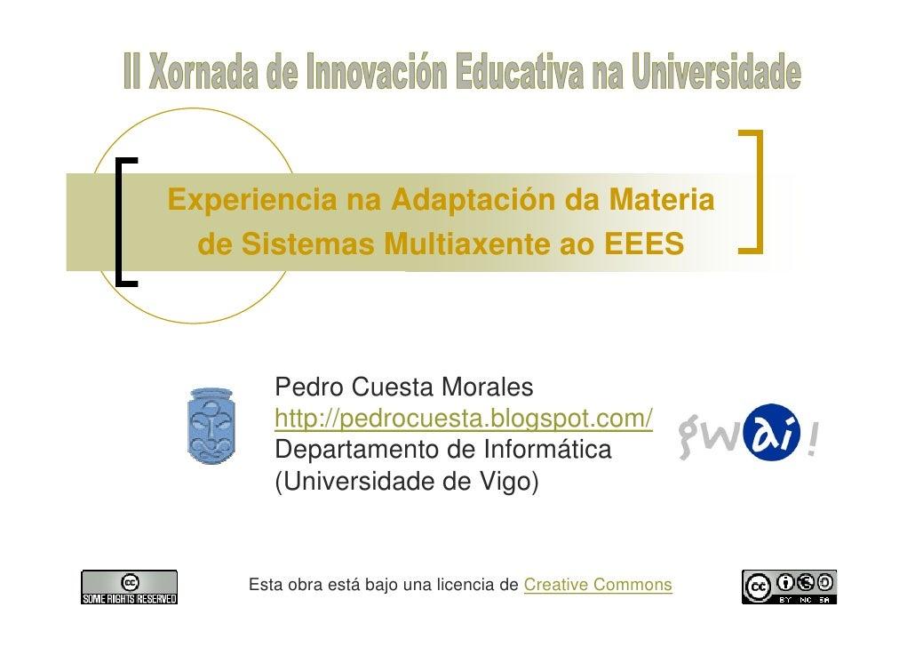 Experiencia na Adaptación da Materia   de Sistemas Multiaxente ao EEES            Pedro Cuesta Morales         http://pedr...
