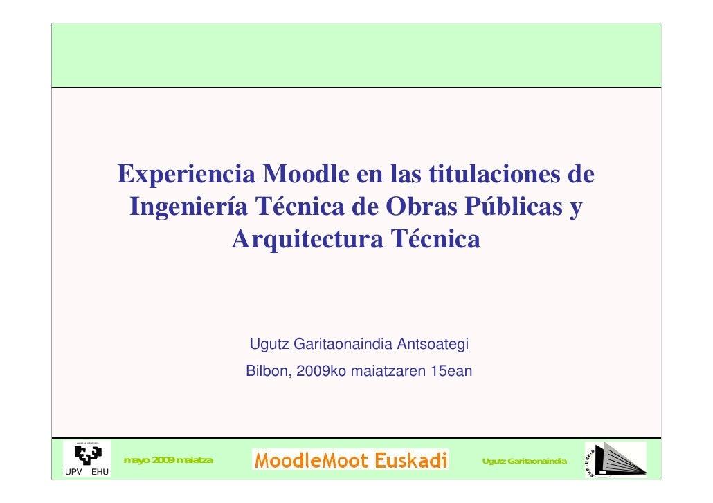 Experiencia Moodle en las titulaciones de  Ingeniería Técnica de Obras Públicas y           Arquitectura Técnica          ...