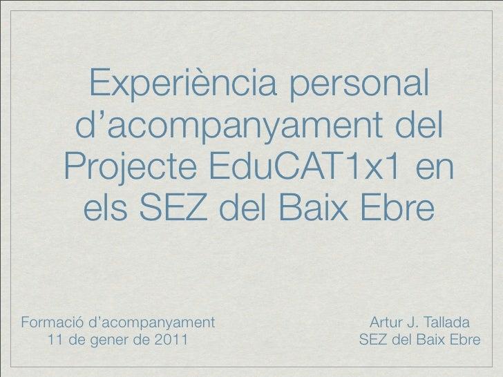 Experiència personal      d'acompanyament del      Projecte EduCAT1x1 en       els SEZ del Baix Ebre  Formació d'acompanya...