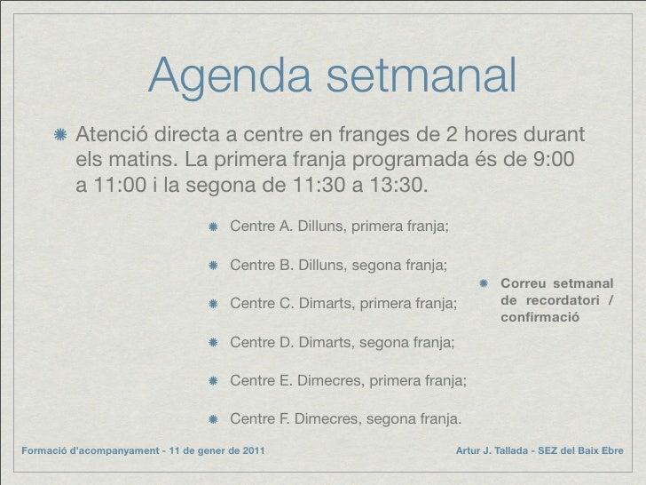 Agenda setmanal           Atenció directa a centre en franges de 2 hores durant           els matins. La primera franja pr...