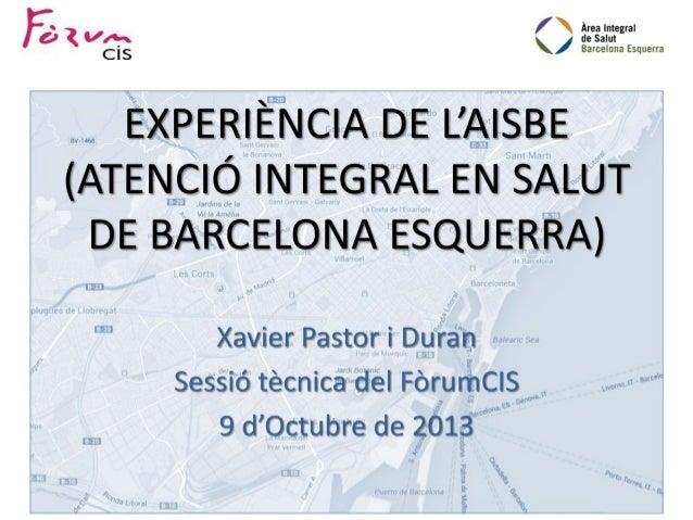 Heu vist un extracte de la Presentació: -EXPERIÈNCIA DE L'AISBE (ATENCIÓ INTEGRAL EN SALUT DE BARCELONA ESQUERRA)Xavier Pa...