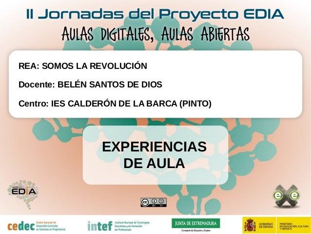 EXPERIENCIAS DE AULA REA: SOMOS LA REVOLUCIÓN Docente: BELÉN SANTOS DE DIOS Centro: IES CALDERÓN DE LA BARCA (PINTO)