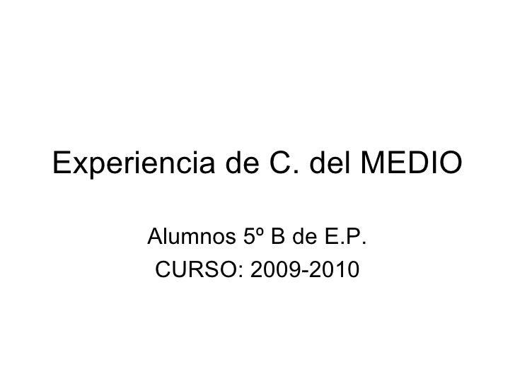 Experiencia de C. del MEDIO Alumnos 5º B de E.P. CURSO: 2009-2010