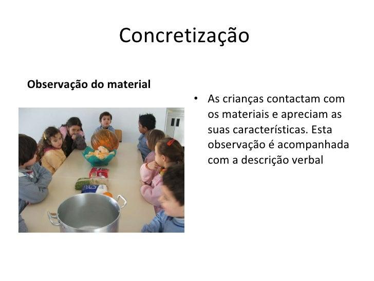 Concretização  <ul><li>Observação do material </li></ul><ul><li>As crianças contactam com os materiais e apreciam as suas ...