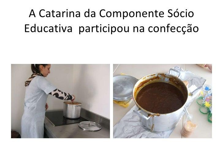 A Catarina da Componente Sócio Educativa  participou na confecção