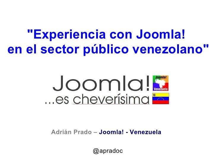 """""""Experiencia con Joomla!  en el sector público venezolano"""" Adrián Prado –  Joomla! - Venezuela @apradoc"""