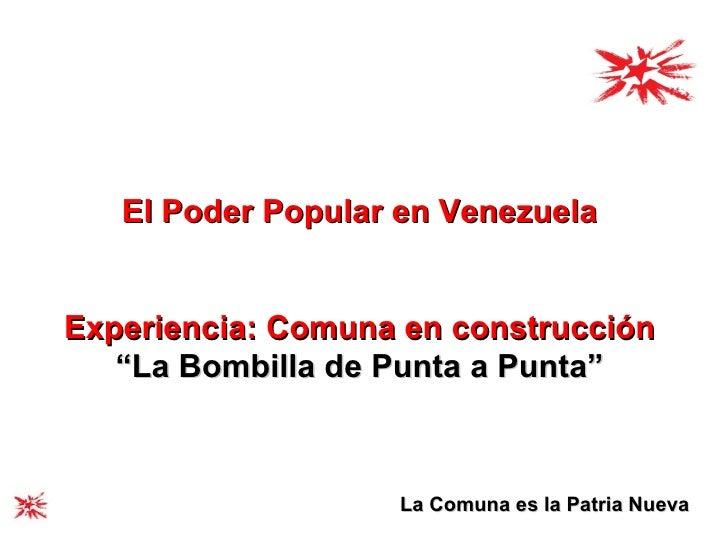 """El Poder Popular en Venezuela Experiencia: Comuna en construcción """" La Bombilla de Punta a Punta"""" La Comuna es la Patria N..."""