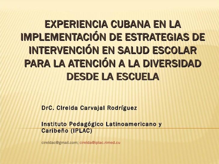 EXPERIENCIA CUBANA EN LAIMPLEMENTACIÓN DE ESTRATEGIAS DE  INTERVENCIÓN EN SALUD ESCOLAR PARA LA ATENCIÓN A LA DIVERSIDAD  ...