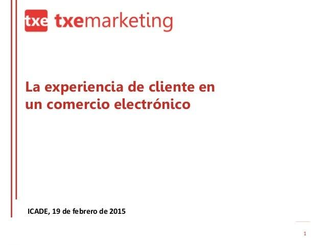 La experiencia de cliente en un comercio electrónico ICADE, 19 de febrero de 2015 1