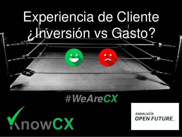 Experiencia de Cliente ¿Inversión vs Gasto? #WeAreCX