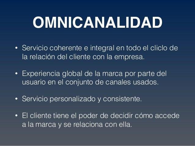 OMNICANALIDAD • Servicio coherente e integral en todo el cliclo de la relación del cliente con la empresa. • Experiencia g...