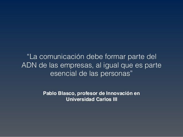 """Pablo Blasco, profesor de Innovación en Universidad Carlos III """"La comunicación debe formar parte del ADN de las empresas,..."""