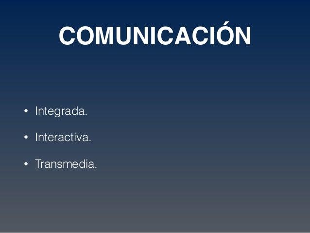 COMUNICACIÓN • Integrada. • Interactiva. • Transmedia.