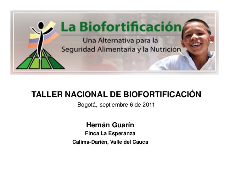 TALLER NACIONAL DE BIOFORTIFICACIÓN          Bogotá, septiembre 6 de 2011             Hernán Guarín             Finca La E...