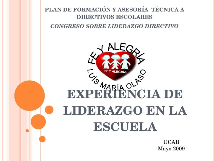 EXPERIENCIA DE LIDERAZGO EN LA ESCUELA PLAN DE FORMACIÓN Y ASESORÍA  TÉCNICA A DIRECTIVOS ESCOLARES CONGRESO SOBRE LIDERAZ...
